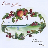 Laura Sullivan - Close to Home [Sentient Spirit Records CD- 1104] 2008