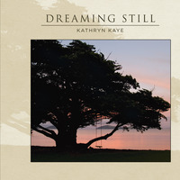Kathryn Kaye - Dreaming Still [Self Released ] 2011