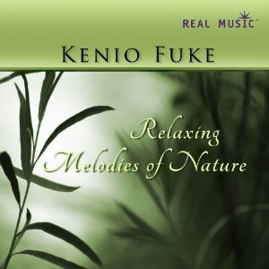Kenio Fuke - Relaxing Melodies of Nature [Real Music RM5543] 2011