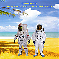 cyberCHUMP - Their Moment of Perfect Happiness [Internal Combustion ] 2011