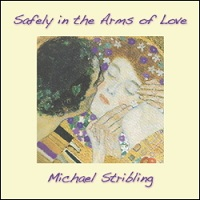 Michael Stribling - Safely in the Arms of Love [Leela Music LM11A] 2011