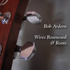 Bob Ardern - Wires, Rosewood & Roots [Self Released ] 2012