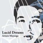 Arturo Mayorga - Lucid Dreams [Self Released ] 2012