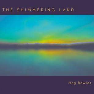 Meg Bowles - The Shimmering Land [Kumatone Records KU-0393] 2013