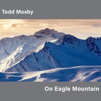 Todd Mosby - On Eagle Mountain [Self Released 2016-1] 2016