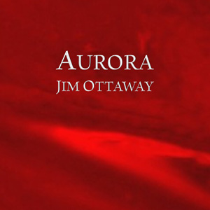 Jim Ottaway - Aurora [Self-Released M-3] 2006