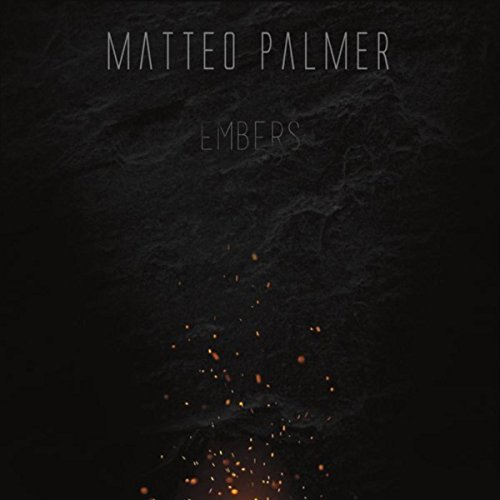 Matteo Palmer - Embers [Self Released ] 2016