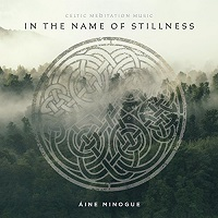 Áine Minogue - In the Name of Stillness [Little Miller Records 12344] 2017