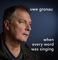 Uwe Gronau - When Every Word Was Singing [Self Released ] 2017
