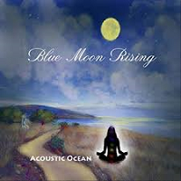 Acoustic Ocean - Blue Moon Rising [Self Released ] 2018