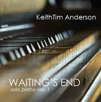 KeithTim Anderson - Waiting's End: Solo Piano Volume 1 [Self Released KM1801] 2018