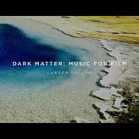 Lawson Rollins - Dark Matter: Music for Film [Infinita Records INF-218] 2019