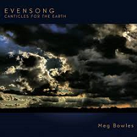 Meg Bowles - Evensong: Canticles for the Earth [Kumatone Records KU-0395] 2018