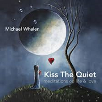 Michael Whalen - Kiss The Quiet [Michael Whalen Music MWM/Sprout 036] 2018