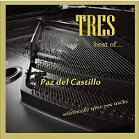 Paz del Castillo - Tres: Best of Paz del Castillo [The Borderline Music TBM159CD] 2018