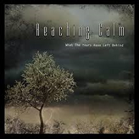 Reaching Calm - What The Years Have Left Behind [Reaching Calm ] 2018