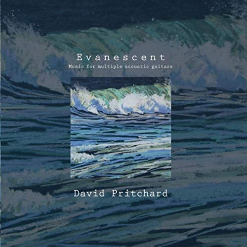 David Pritchard - Evanescent: Music for multiple acoustic guitars [Morphic Resonance Music - Molecular Music MM10020] 2019