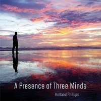 Holland Phillips - A Presence of Three Minds [Ageless Records AR 1002019-1] 2019