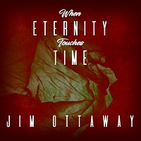 Jim Ottaway - When Eternity Touches Time [Self Released GR-11] 2020
