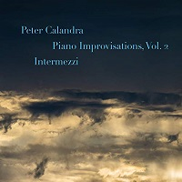 Peter Calandra - Piano Improvisations, Vol. 2: Intermezzi [Self Released ] 2019