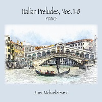 James Michael Stevens - Italian Preludes Nos. 1-8 [Higher Level Media ] 2020