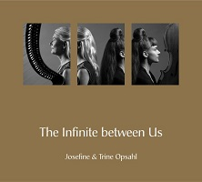 Josefine and Trine Opsahl - The Infinite Between Us [ ] 2021