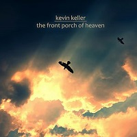 Kevin Keller - The Front Porch of Heaven [Kevin Keller Productions ZMCD-112] 2020