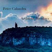 Peter Calandra - Ambient Tuesdays [ ] 2021